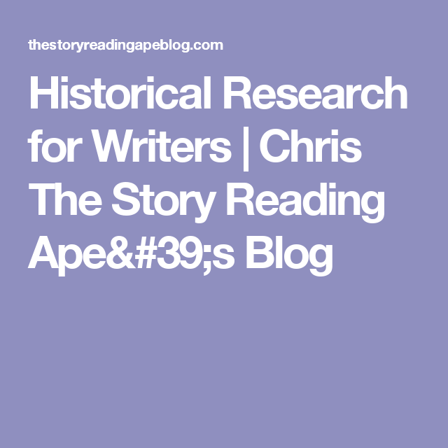 Historical Research for Writers   Chris The Story Reading Ape's Blog