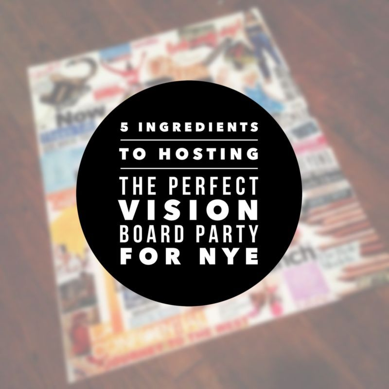 5 Ingredients to Hosting a Vision Board Party for New Year