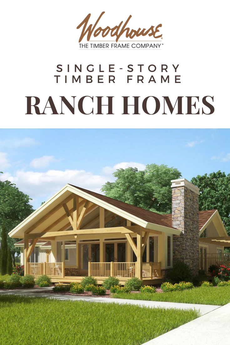 Our Favorite Timber Frame Ranch Homes Woodhouse The Timber Frame Company Porch House Plans Ranch House Timber Frame House