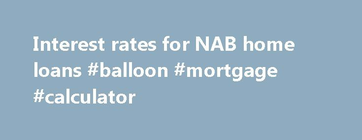 Interest rates for NAB home loans #balloon #mortgage #calculator