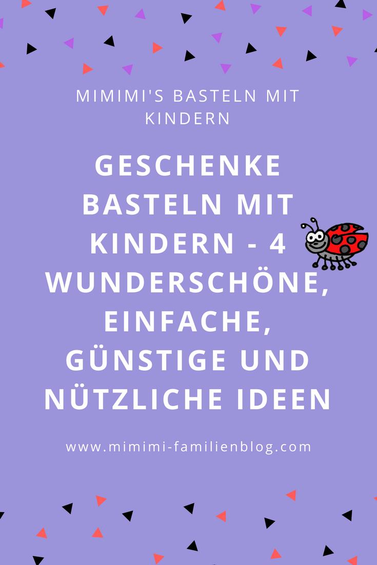Geschenke Basteln Mit Kindern Gunstig Einfach Und Schnell 4