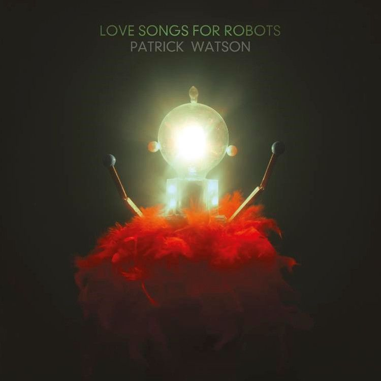 """Patrick Watson - Love Songs For Robots on LP + 7"""" + Download"""