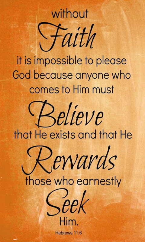 And without faith it is impossible to please God, because anyone who comes to him must believe that he exists and  that he rewards those who earnestly seek him. | Biblical inspiration,