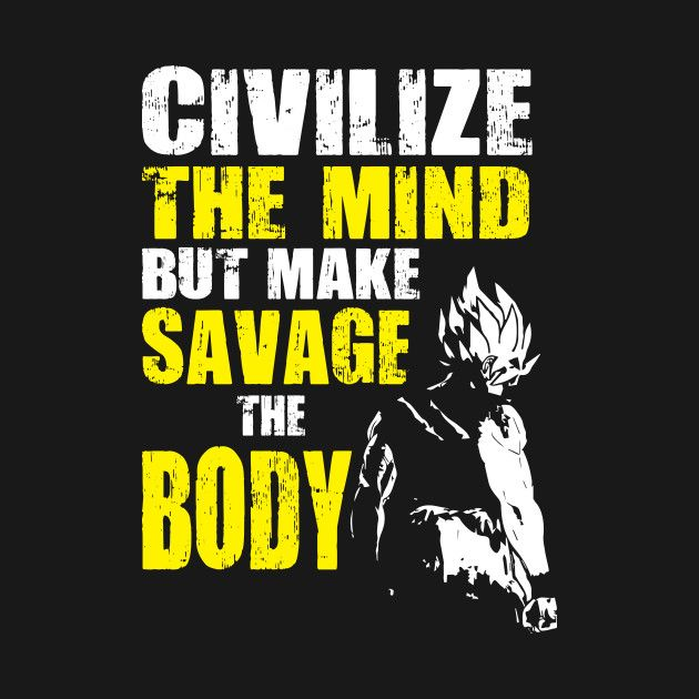 Make Savage The Body Warrior Quotes Dbz Quotes Anime Dragon Ball Super