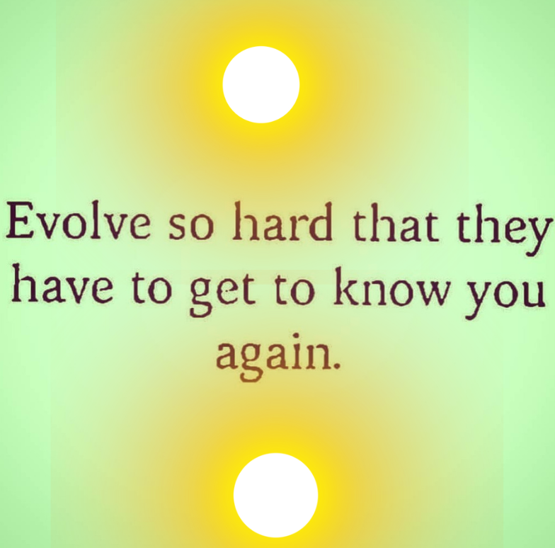 Risultati immagini per evolve so hard they have to get to know you again