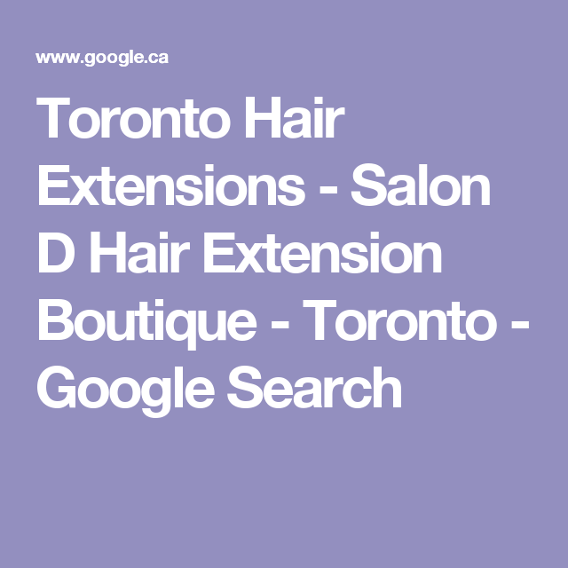 Toronto Hair Extensions Salon D Hair Extension Boutique Toronto