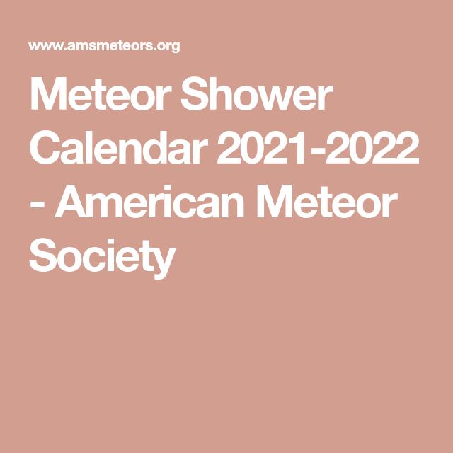 Meteor Shower 2022 Calendar.Meteor Shower Calendar 2021 2022 American Meteor Society In 2021 Meteor Shower Calendar Meteor Shower Meteor
