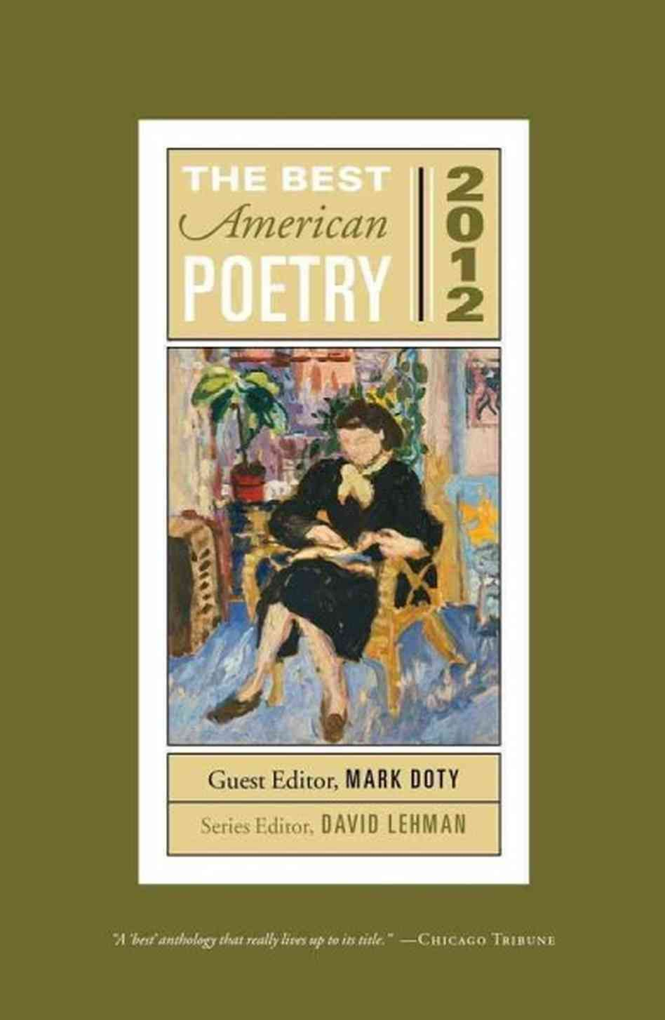 The Best American Poetry 2012. David Lehman and Mark Doty. Simon & Schuster, 2012. Over the last twenty-five years, The Best American Poetry has become an annual rite of the poetry world, and this year's anthology is a welcome and essential addition to the series. Painting used on cover: Jane Freilicher on 21st Street (1953). Nell Blaine. Oil on paper.