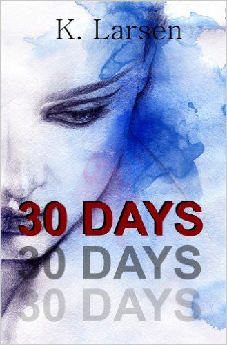30 Days by K. Larsen    Get your copy now! US link - http://amzn.to/1Q4S4cN  UK link - http://amzn.to/1XNhniA