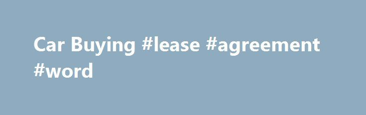 Car Buying #lease #agreement #word http\/\/leaseremmont\/car - agreement in word