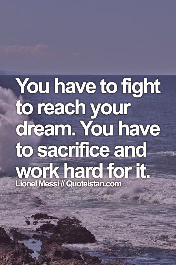 Quotes About Sacrifice   You Have To Fight To Reach Your Dream You Have To Sacrifice And