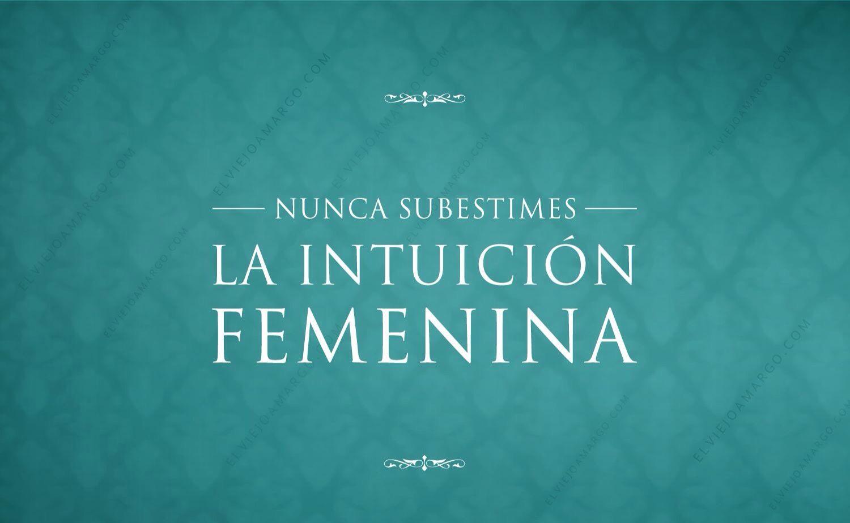 Nunca Subestimes La Intuicion Femenina Frases Intuicion