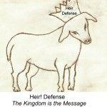 www.HeirDefense.com The KINGDOM is the Message Happy Inheritance! Dare to Claim it