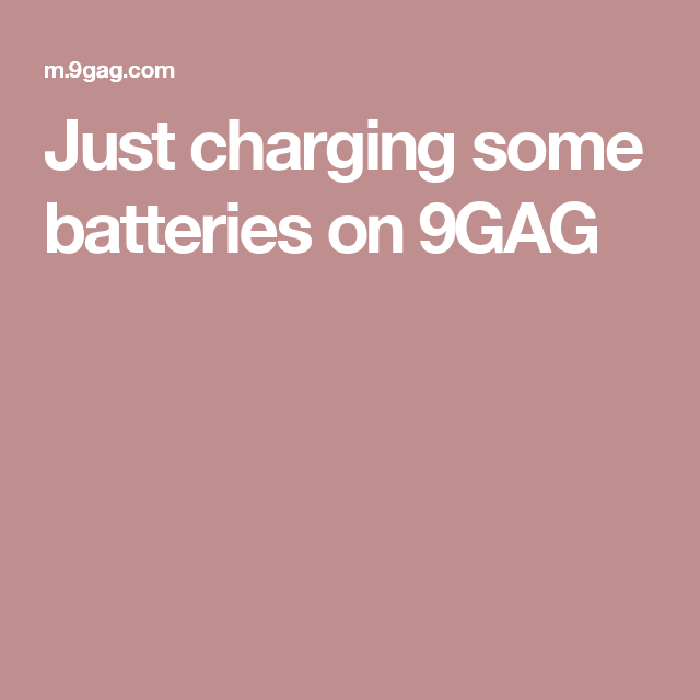 Just charging some batteries on 9GAG