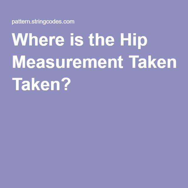 Where Is The Hip Measurement Taken Pattern Drafting And Draping