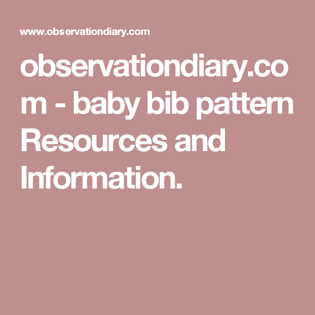 observationdiary.com-baby bib pattern Resources and Information.