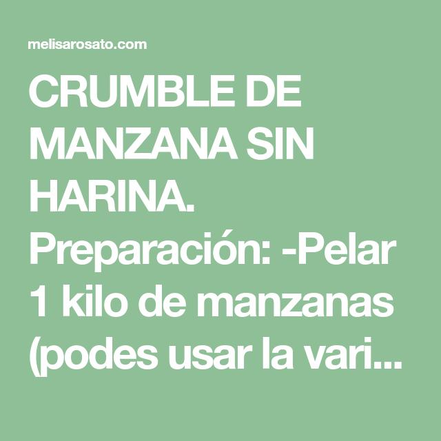 CRUMBLE DE MANZANA SIN HARINA. Preparación: -Pelar 1 kilo de ...