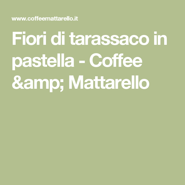 Fiori di tarassaco in pastella - Coffee & Mattarello