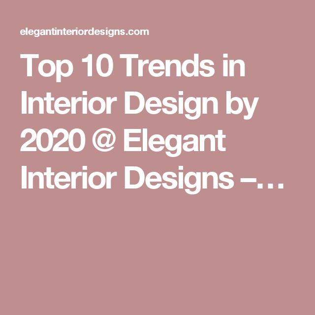 Top 10 Trends In Interior Design By 2020 @ Elegant Interior Designs U2013u2026