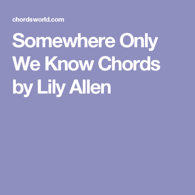 Somewhere Only We Know Chords by Lily Allen | Music | Pinterest ...