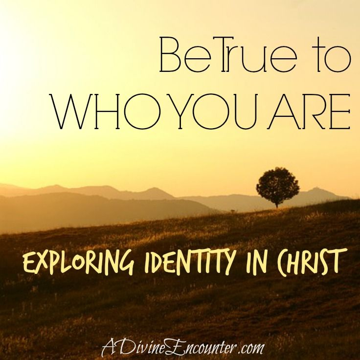 Be True to Who You Are: Exploring Your Identity in Christ)