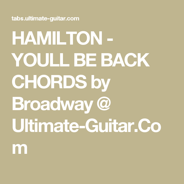 HAMILTON - YOULL BE BACK CHORDS by Broadway @ Ultimate-Guitar.Com ...
