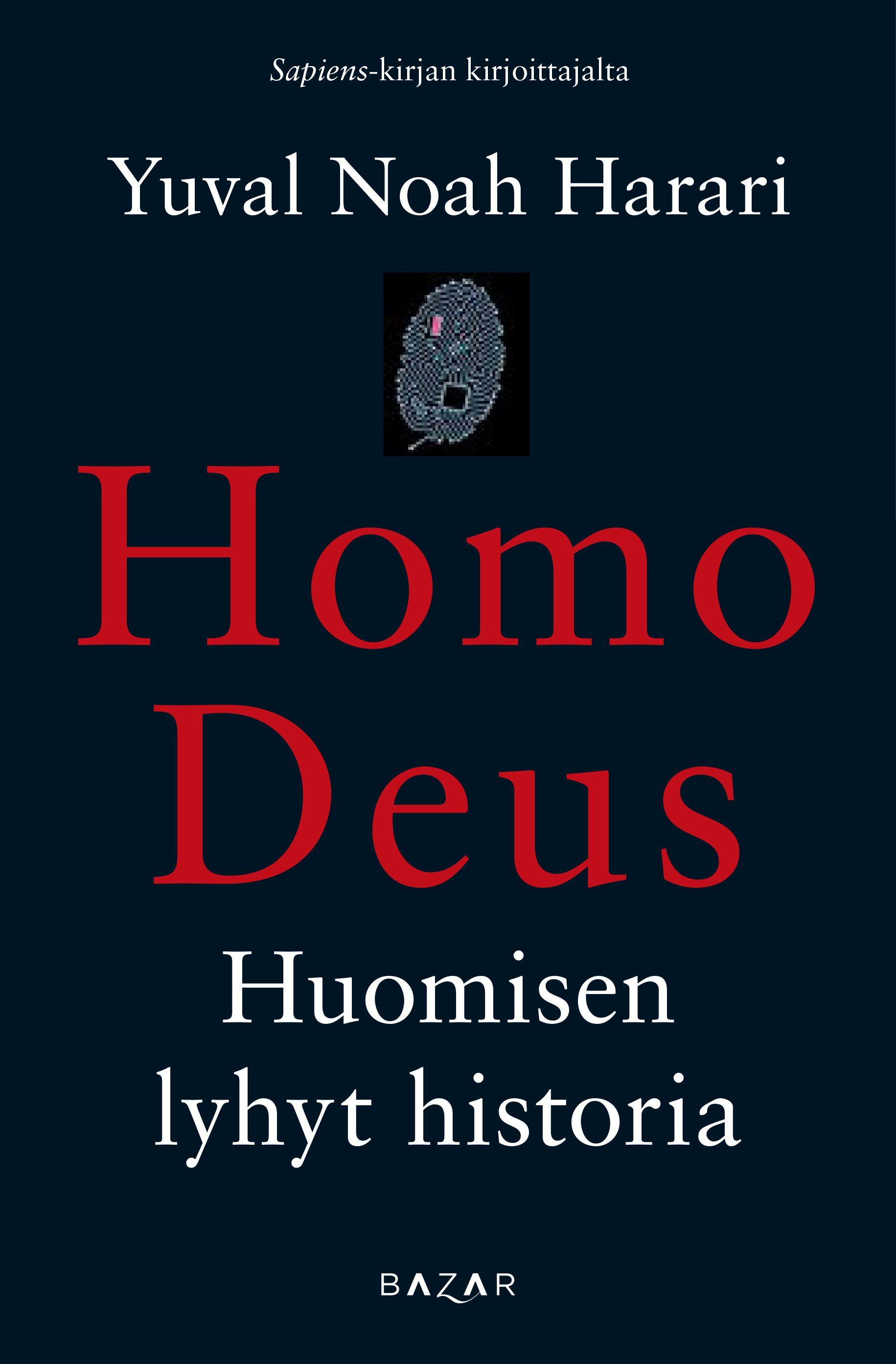 Homo deus - Bazar Kustannus  Sapiens-kirjallaan tunnetuksi tullut Yuval Noah Harari pohtii uutuuskirjassaan Homo Deus ihmiskunnan seuraavia askeleita. Sapiensissa tarkasteltiin, miten lajimme valloitti maailman ainutlaatuisella kyvyllään uskoa yhteisiin myytteihin jumalista, rahasta, tasa-arvosta ja vapaudesta. Homo Deus-kirjassa katse kääntyy kohti tulevaisuutta: mitä tapahtuu, kun vanhat myytit yhdistetään uusiin, jumalankaltaisiin teknologioihin kuten tekoälyyn ja geenitekniikkaan?