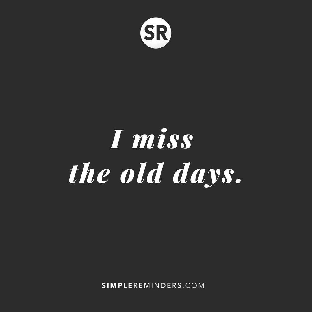 I Miss The Old Days Simplereminders Quotes Miss Old Days Life Goals Nostalgia Growth Mind Miss The Old Days Inspirational Quotes Simple Reminders
