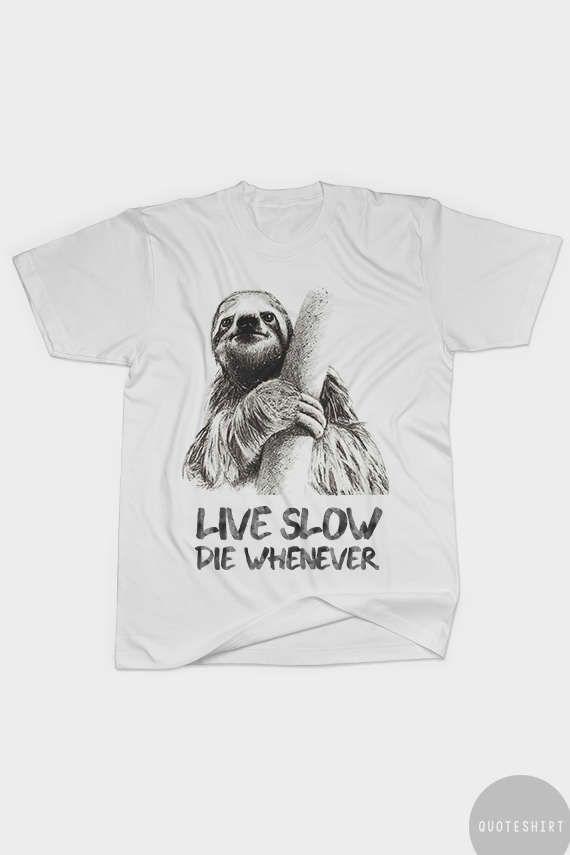 e7f6160ba Sloth shirt, Funny Women and Men shirt, Funny sloth t shirt, Sloth Women  Shirt - Sloth Live Slow Die