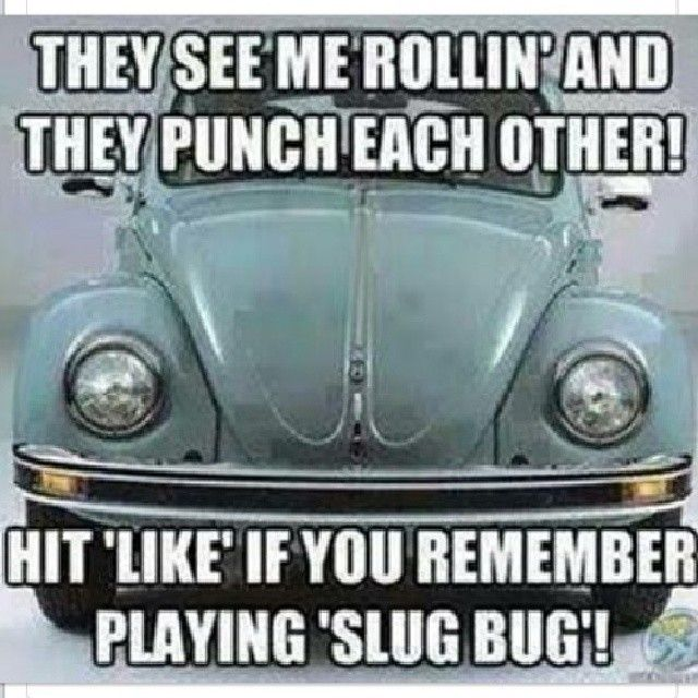we would play Punch Buggy!
