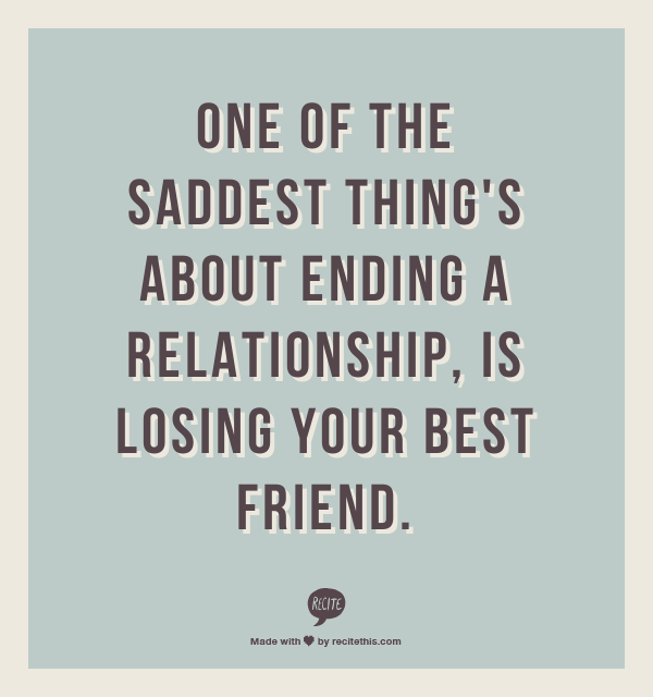 One Of The Saddest Things About Ending A Relationship Is Losing