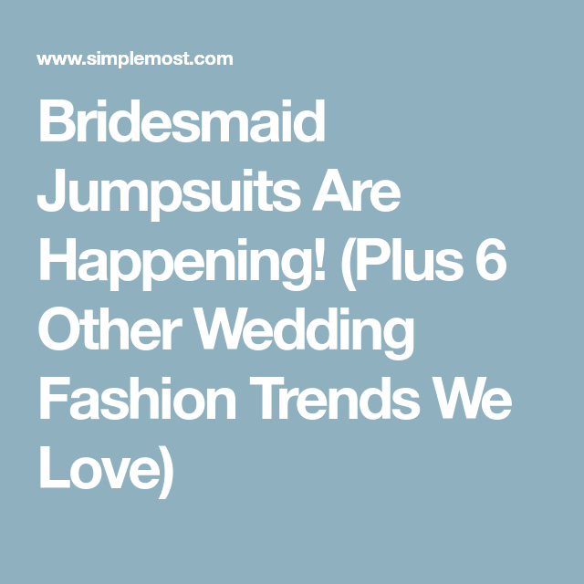 Bridesmaid Jumpsuits Are Happening! (Plus 6 Other Wedding Fashion Trends We Love)