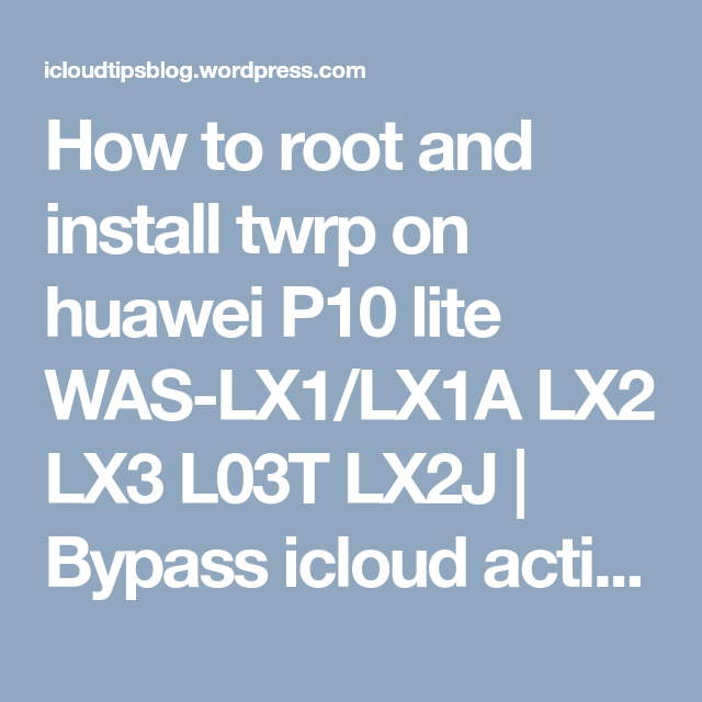 How to root and install twrp on huawei P10 lite WAS-LX1/LX1A