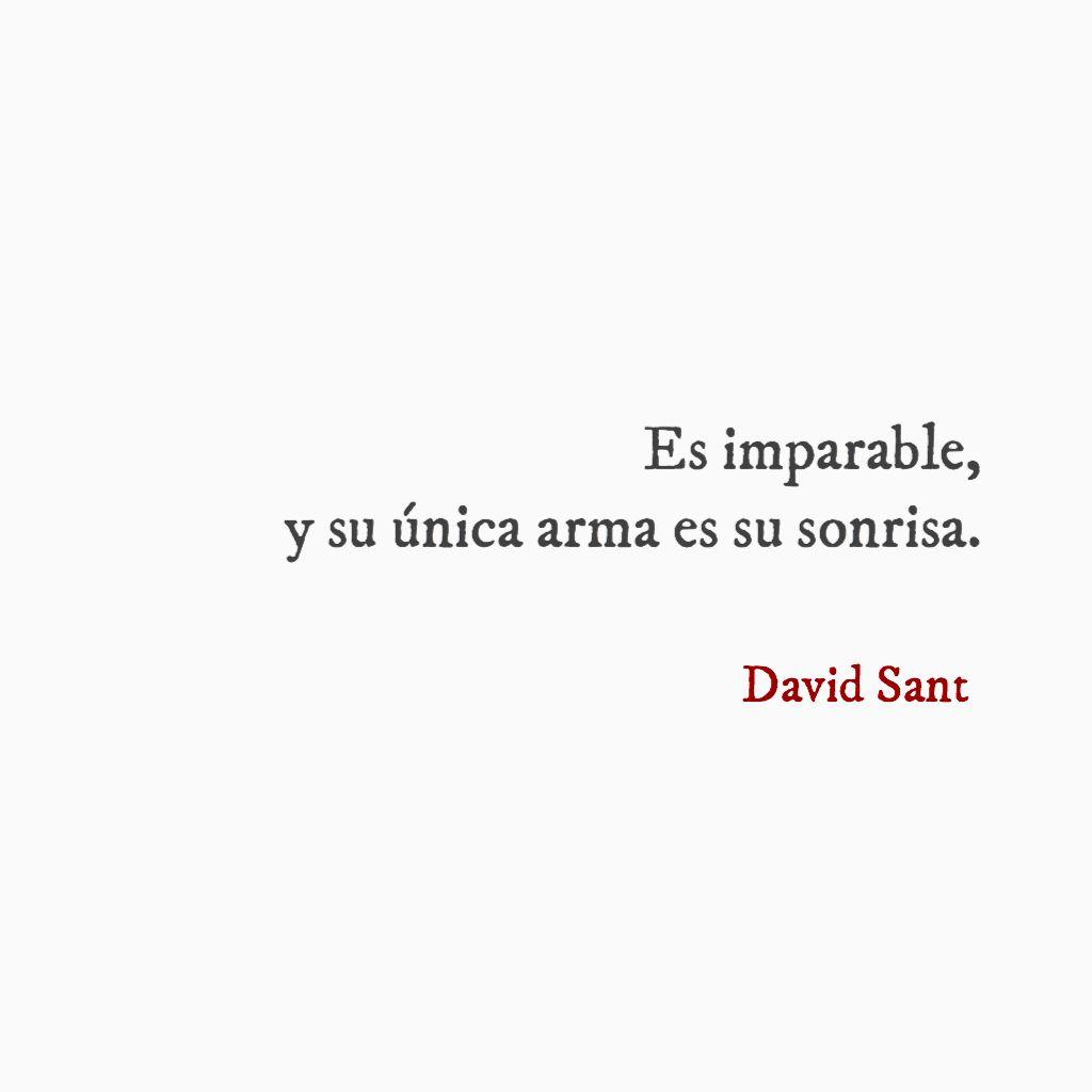 Es Imparable Y Su Unica Arma Es Su Sonrisa David Sant Frases