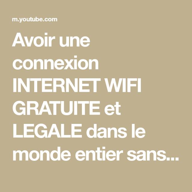 Avoir Une Connexion Internet Wifi Gratuite Et Legale Dans Le Monde Entier Sans Forfait Youtube Connexion Internet Wifi Gratuite Connexion