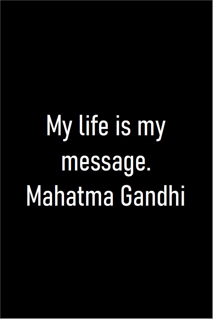 My Life Is My Message Mahatma Gandhi Quotes Lifequotes Funnyquotes Lovequotes Wisdomquotes In 2020 Wisdom Quotes Life Quotes Mahatma Gandhi