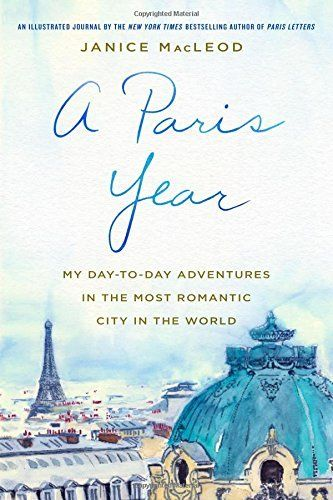 A Paris Year: My Day-to-Day Adventures in the Most Romantic City in the World by Janice MacLeod, http://www.amazon.com/dp/1250130123/ref=cm_sw_r_pi_dp_x_etvozb8DHPAEG