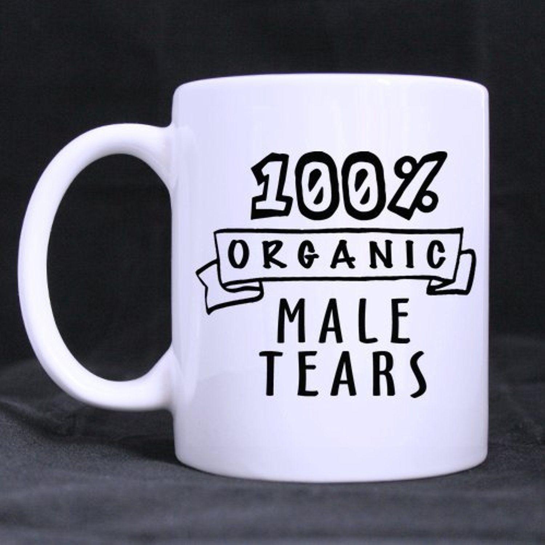 Top Funny 100 organic Male Tears Theme Coffee Mug or Tea