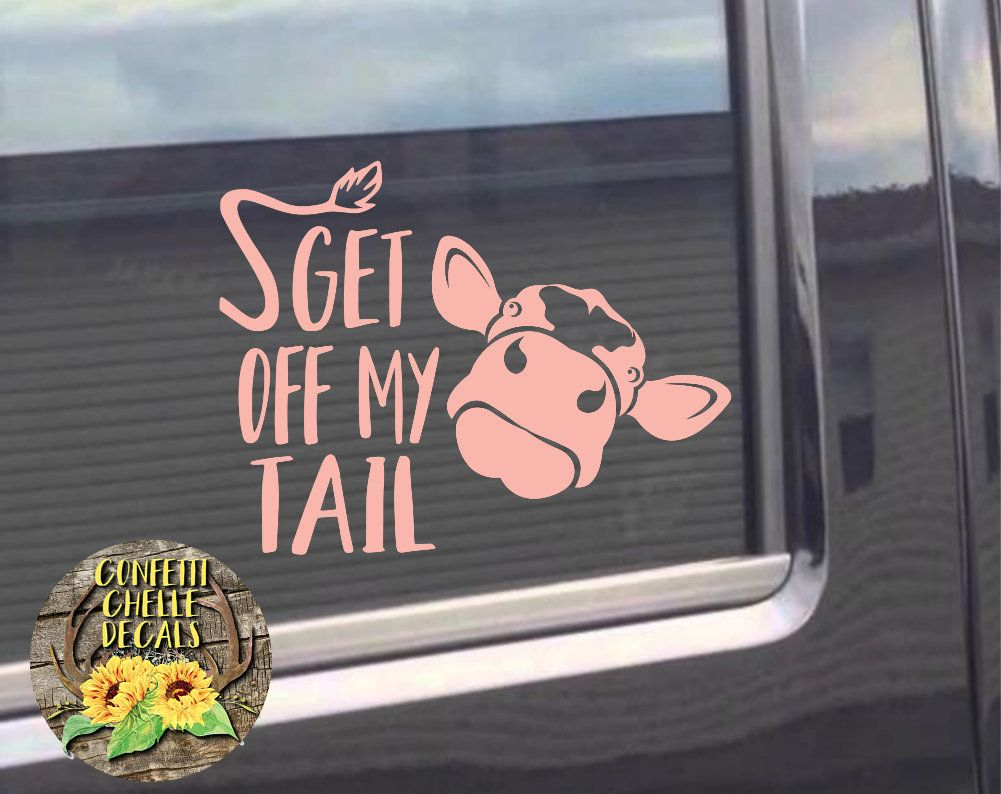 Heifer Decal Cow Decal Car Decal Truck Decal Get Off My Tail Decal By Confettichelle On Etsy Truck Decals Cute Car Decals Family Car Decals [ 794 x 1001 Pixel ]