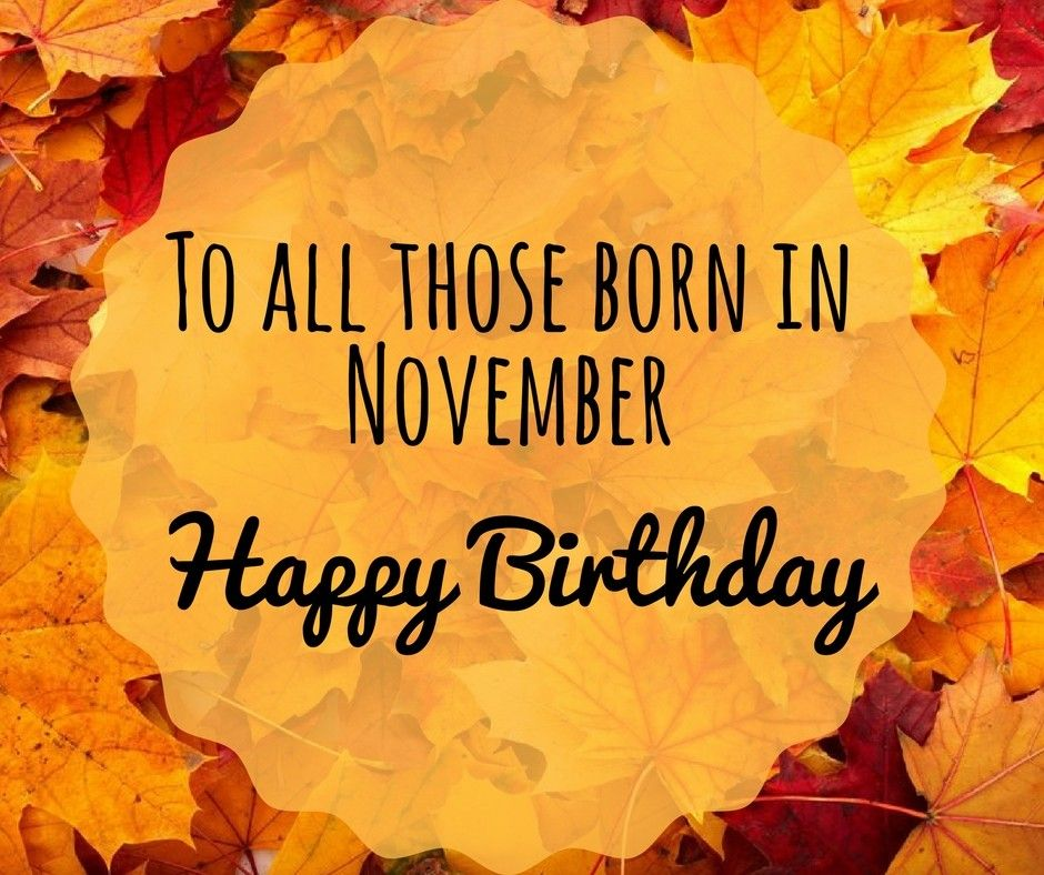 Happy Birthday To All Our November Babies Cohuttacountrystore November Birthday Quotes November Birthday Birthday Month Quotes