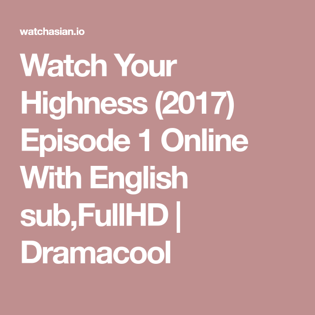 Watch Your Highness (2017) Episode 1 Online With English sub