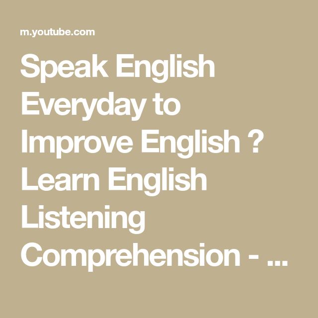 Speak English Everyday To Improve English Learn English Listening Comprehension Youtube Improve English Listening Comprehension Learn English