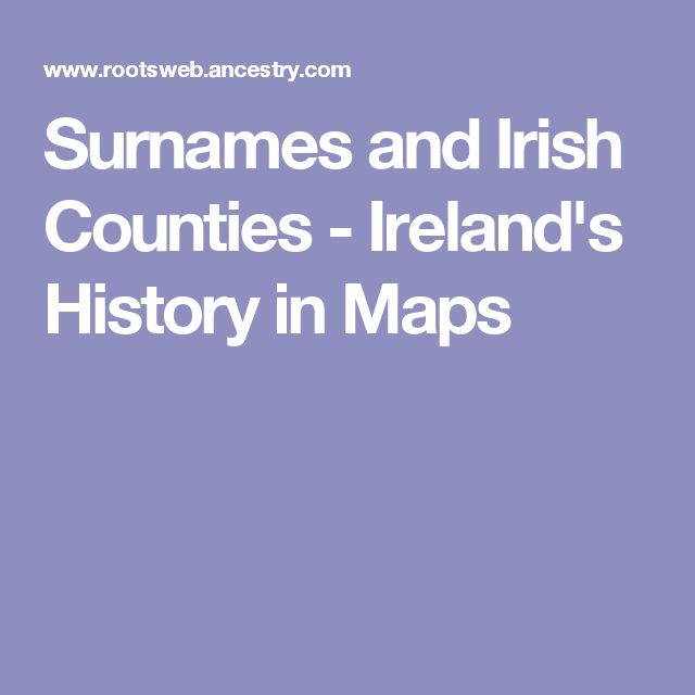 Surnames and Irish Counties - Ireland's History in Maps