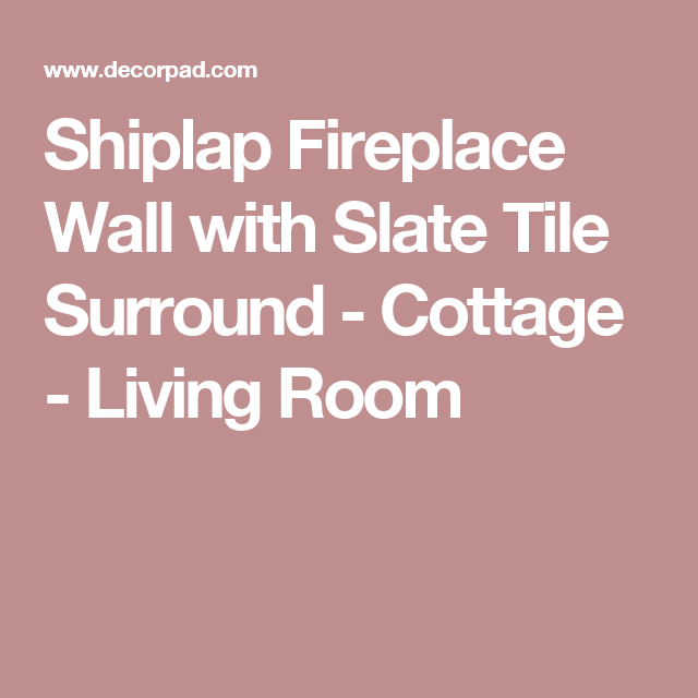 Shiplap Fireplace Wall with Slate Tile Surround - Cottage - Living ...