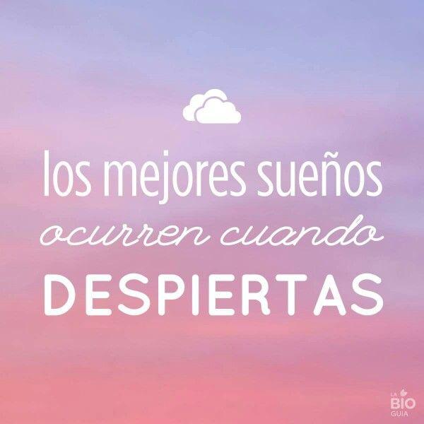 Los mejores sueños ocurren cuando despiertas.