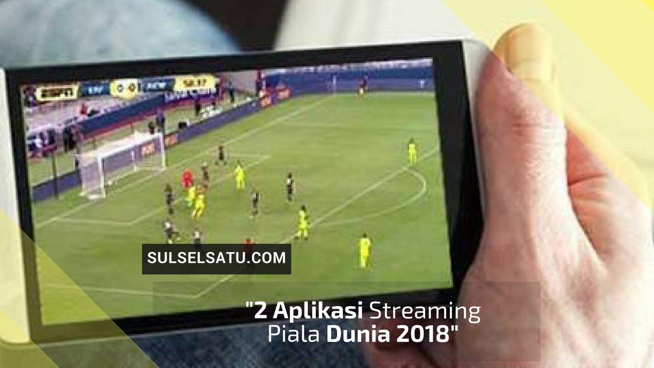 Video Aplikasi Streaming Video 2 Aplikasi Streaming Piala Dunia 2018 Sulselsatu Com Jakarta Buat Anda Pecinta Sepak Bola Ten Dunia Piala Dunia Aplikasi