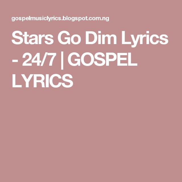 Stars Go Dim Lyrics 24 7 Gospel Lyrics This Is Gospel Lyrics Lyrics Music Lyrics