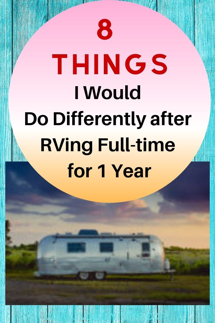 8 Things I would Do Differently after RVing Full-time for 1 Year