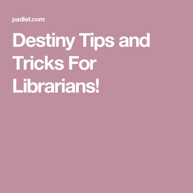 Designer Tips And Tricks For: Destiny Tips And Tricks For Librarians!