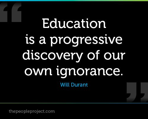 Progressive Quote Interesting Education Is A Progressive Discovery Of Our Own Ignorance Will